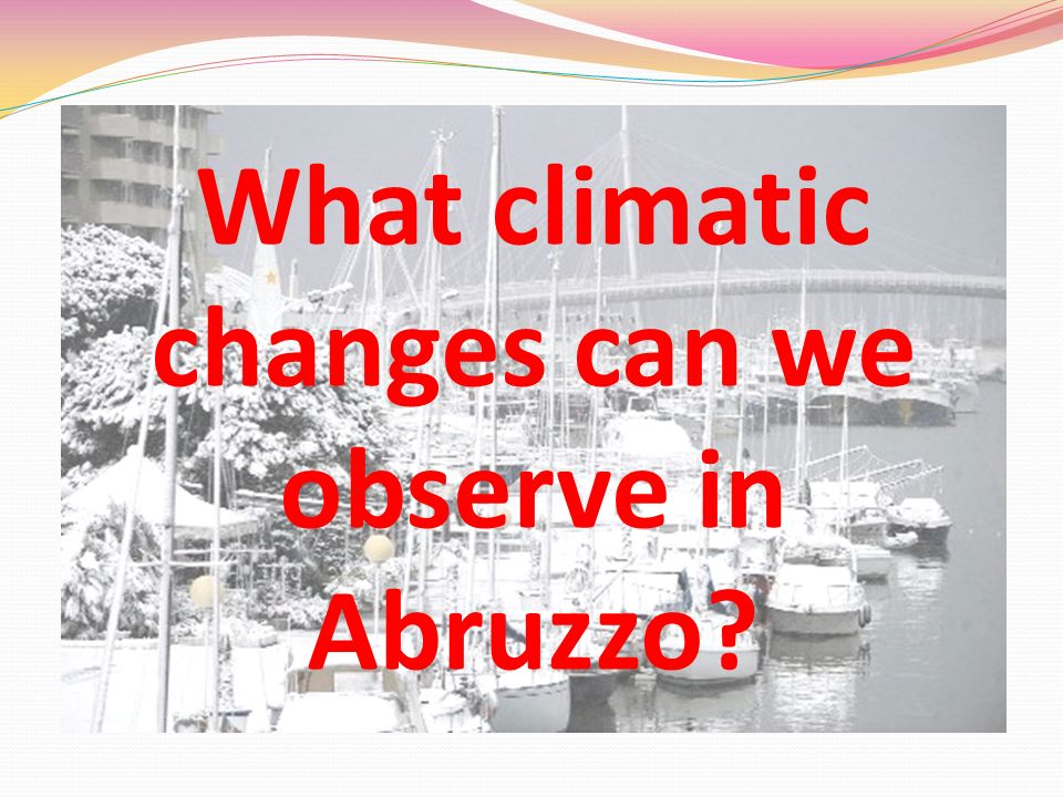 What climatic changes can we observe in Abruzzo?