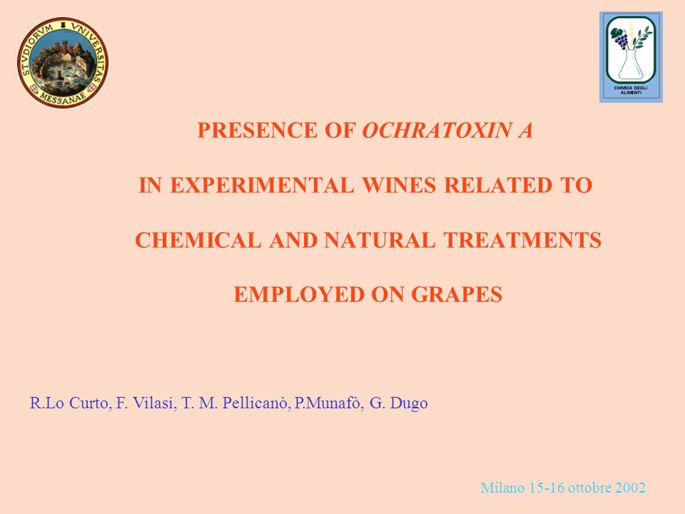 R.Lo Curto, F. Vilasi, T. M. Pellicanò, P.Munafò, G. Dugo PRESENCE OF OCHRATOXIN A IN EXPERIMENTAL WINES RELATED TO CHEMICAL AND NATURAL TREATMENTS EM