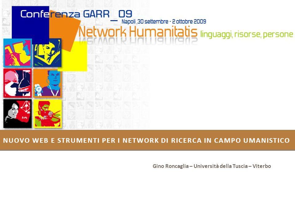 NUOVO WEB E STRUMENTI PER I NETWORK DI RICERCA IN CAMPO UMANISTICO Gino Roncaglia – Università della Tuscia – Viterbo