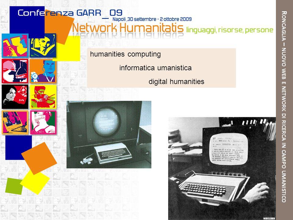 R ONCAGLIA – NUOVO WEB E NETWORK DI RICERCA IN CAMPO UMANISTICO humanities computing informatica umanistica digital humanities
