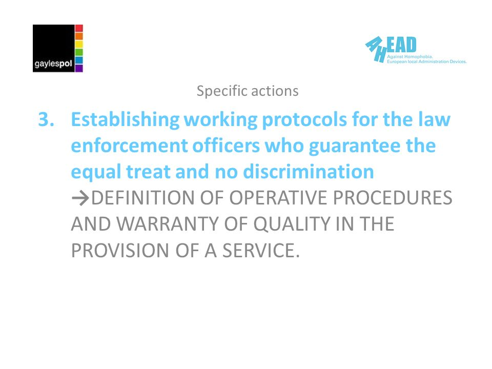 Specific actions 3.Establishing working protocols for the law enforcement officers who guarantee the equal treat and no discriminationDEFINITION OF OPERATIVE PROCEDURES AND WARRANTY OF QUALITY IN THE PROVISION OF A SERVICE.