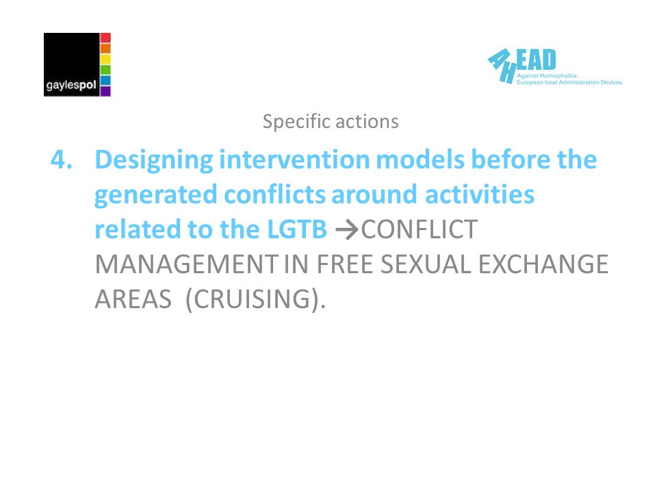 Specific actions 4.Designing intervention models before the generated conflicts around activities related to the LGTB CONFLICT MANAGEMENT IN FREE SEXUAL EXCHANGE AREAS (CRUISING).