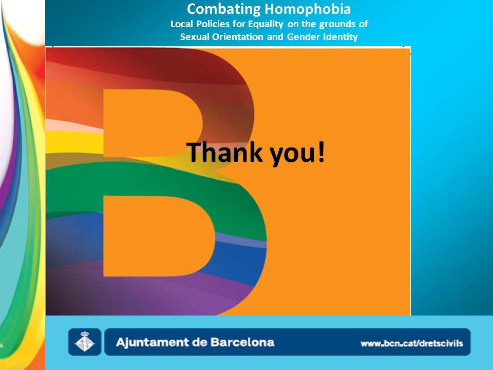 Combating Homophobia Local Policies for Equality on the grounds of Sexual Orientation and Gender Identity Thank you!