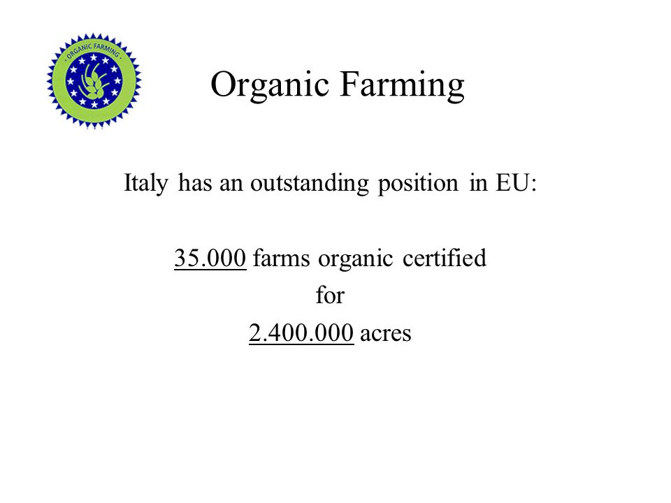 Organic Farming Italy has an outstanding position in EU: 35.000 farms organic certified for 2.400.000 acres