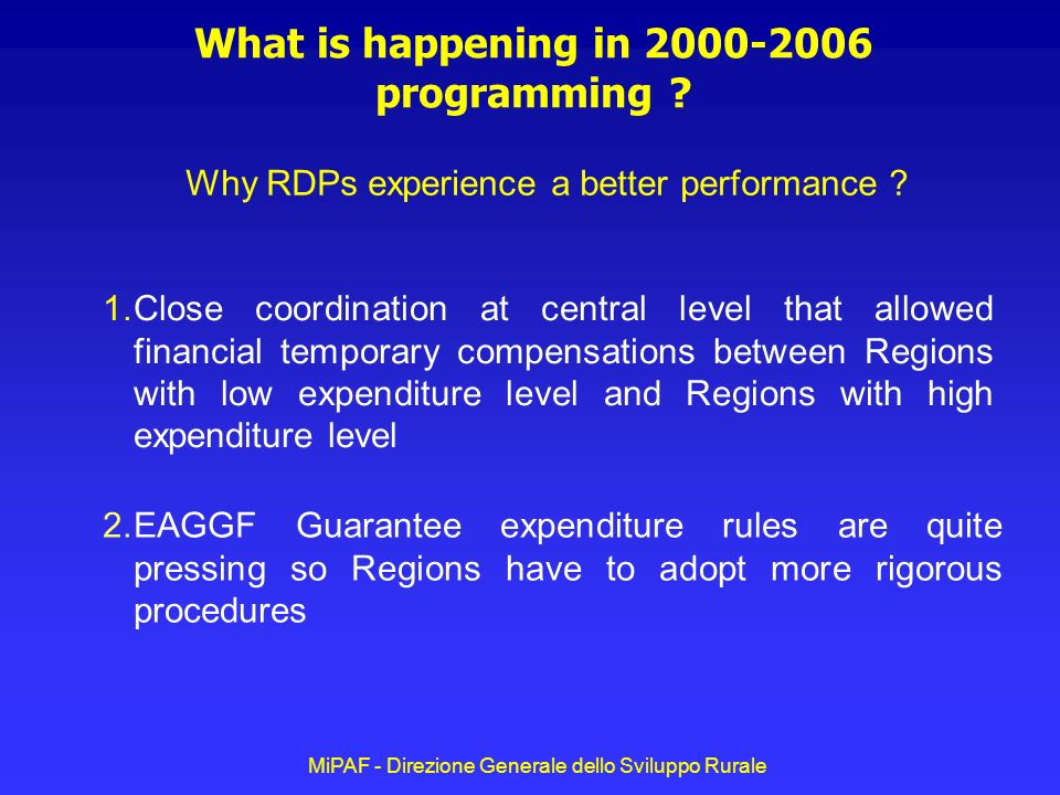 MiPAF - Direzione Generale dello Sviluppo Rurale What is happening in 2000-2006 programming ? Why RDPs experience a better performance ? 1.Close coord