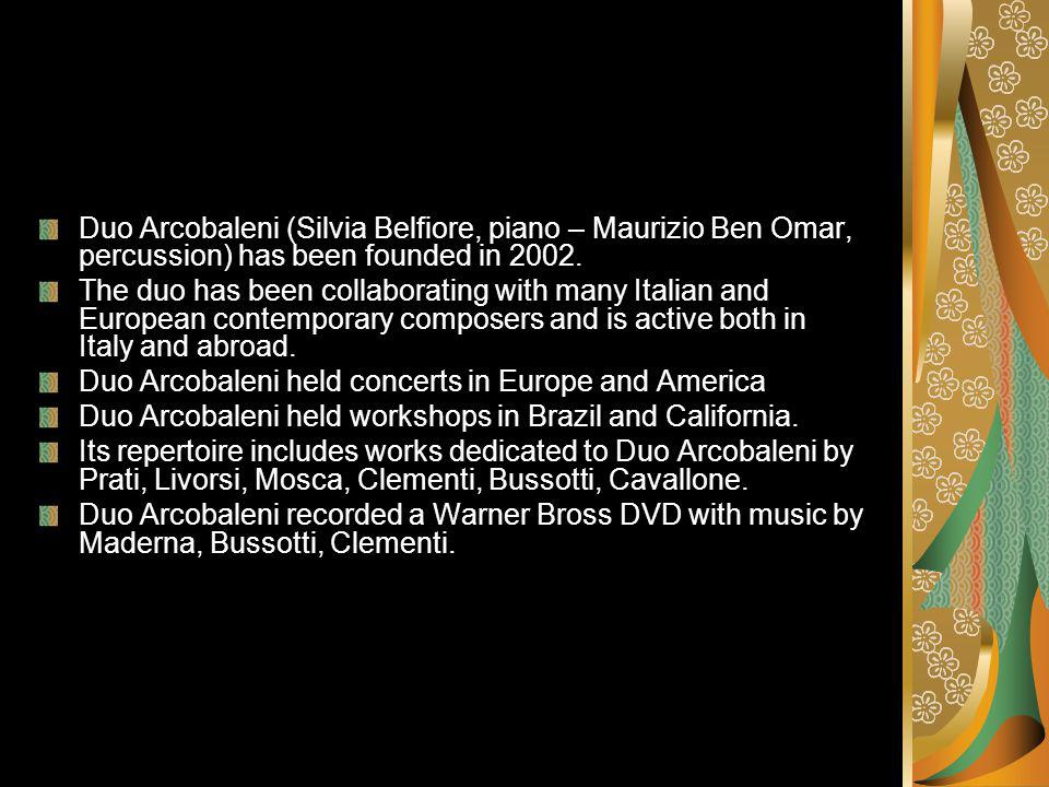 Duo Arcobaleni (Silvia Belfiore, piano – Maurizio Ben Omar, percussion) has been founded in 2002.