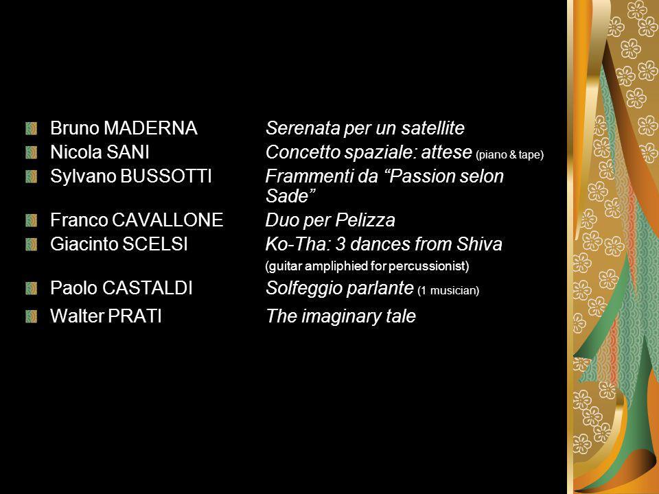 Bruno MADERNASerenata per un satellite Nicola SANI Concetto spaziale: attese (piano & tape) Sylvano BUSSOTTI Frammenti da Passion selon Sade Franco CAVALLONEDuo per Pelizza Giacinto SCELSI Ko-Tha: 3 dances from Shiva (guitar ampliphied for percussionist) Paolo CASTALDISolfeggio parlante (1 musician) Walter PRATI The imaginary tale