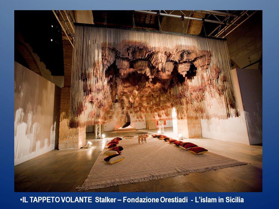 IL TAPPETO VOLANTE Stalker – Fondazione Orestiadi - Lislam in Sicilia