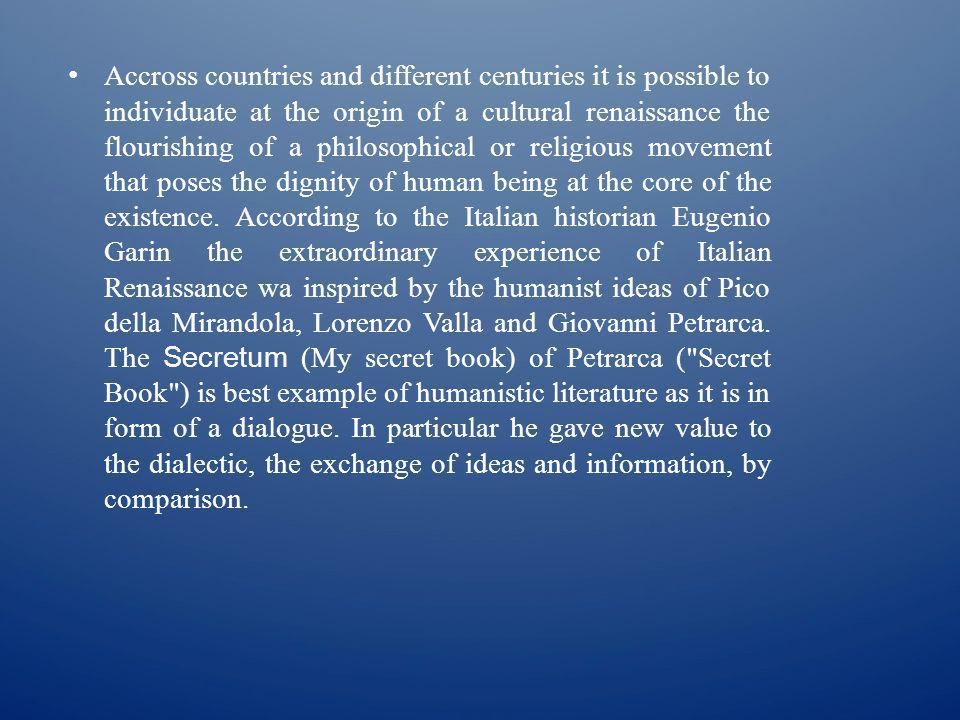 Accross countries and different centuries it is possible to individuate at the origin of a cultural renaissance the flourishing of a philosophical or religious movement that poses the dignity of human being at the core of the existence.
