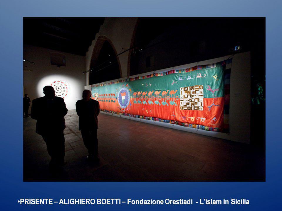 PRISENTE – ALIGHIERO BOETTI – Fondazione Orestiadi - Lislam in Sicilia
