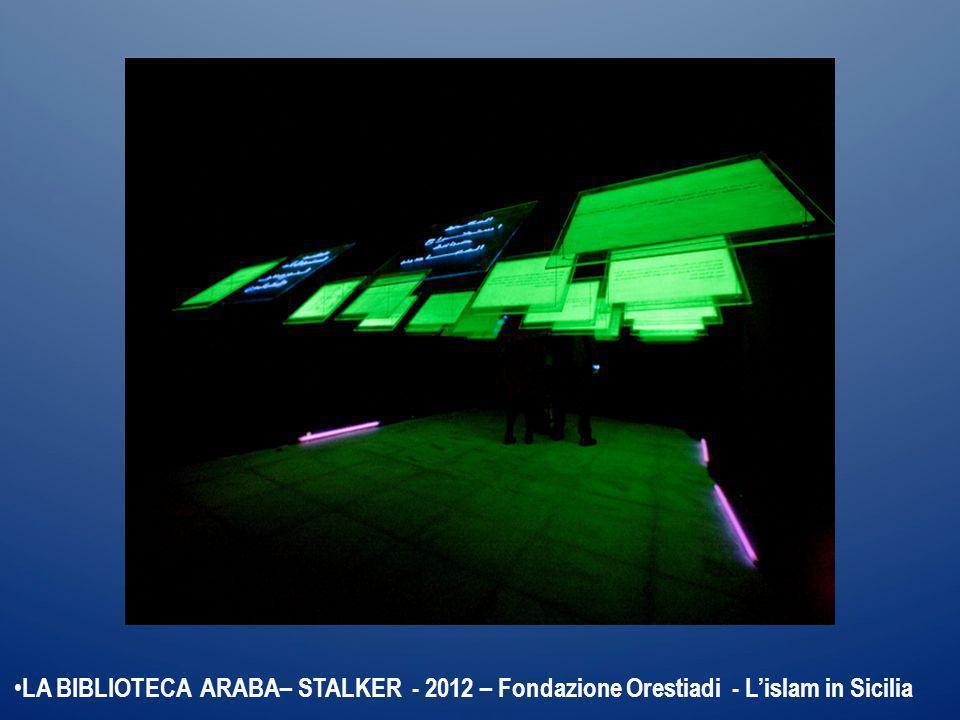 LA BIBLIOTECA ARABA– STALKER - 2012 – Fondazione Orestiadi - Lislam in Sicilia