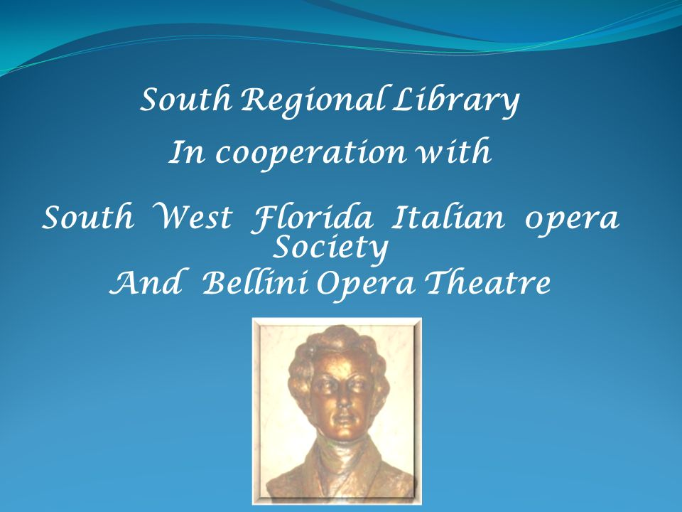 South Regional Library In cooperation with South West Florida Italian 0pera Society And Bellini Opera Theatre