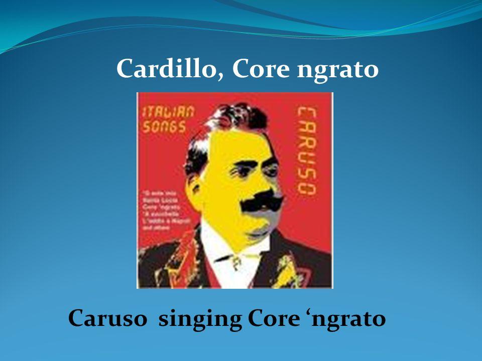Cardillo, Core ngrato Caruso singing Core ngrato