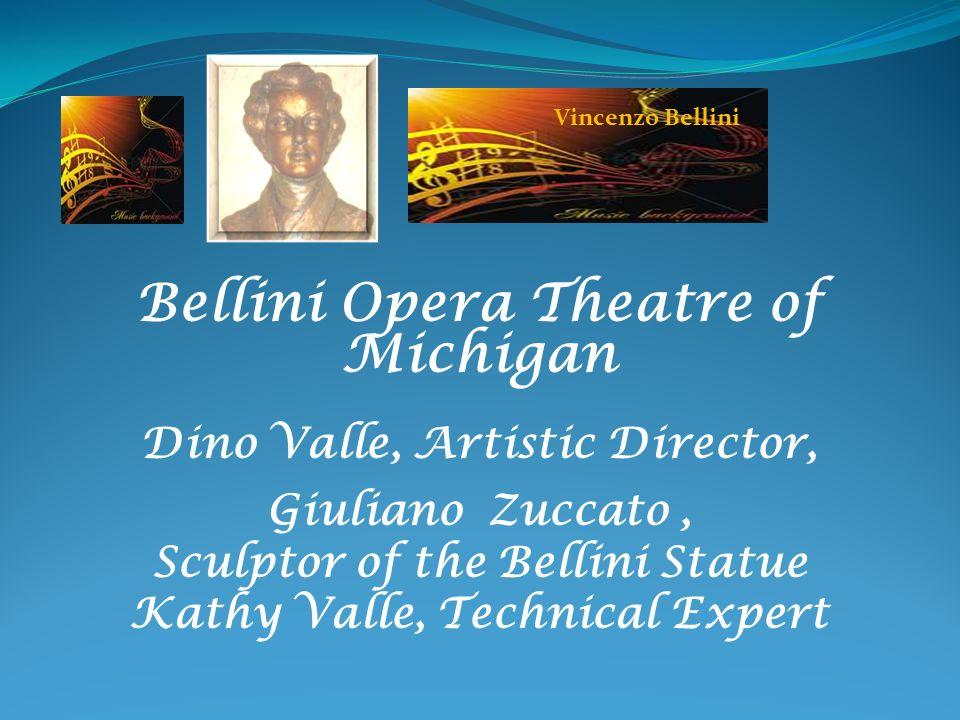 Bellini Opera Theatre of Michigan Dino Valle, Artistic Director, Giuliano Zuccato, Sculptor of the Bellini Statue Kathy Valle, Technical Expert Vincen
