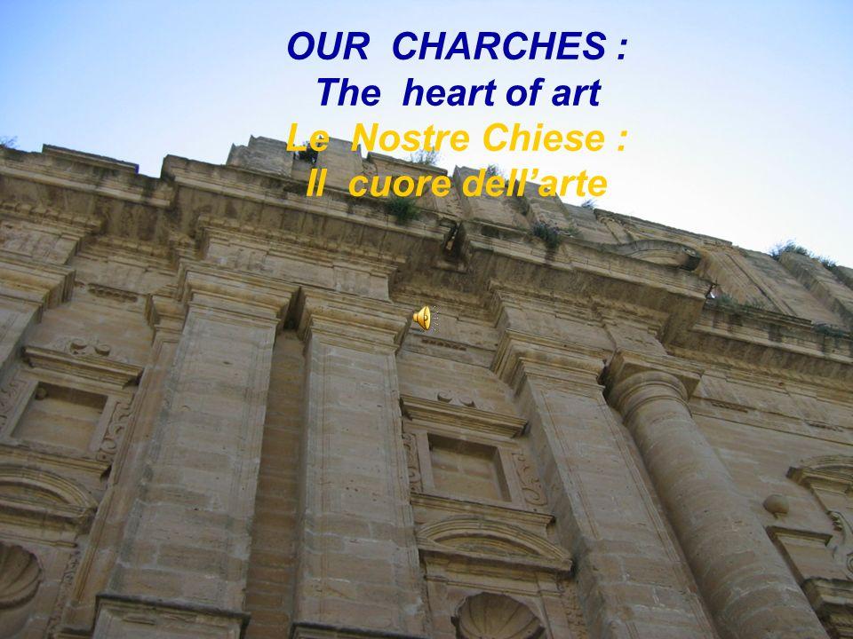 OUR CHARCHES : The heart of art Le Nostre Chiese : Il cuore dellarte