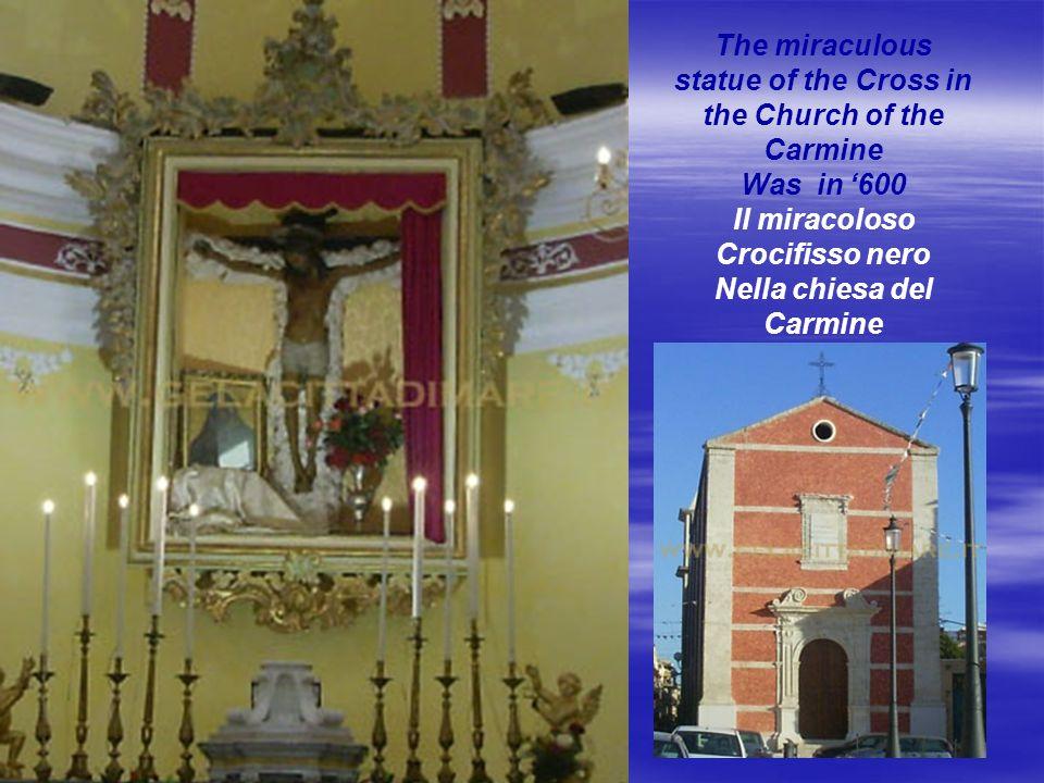 The miraculous statue of the Cross in the Church of the Carmine Was in 600 Il miracoloso Crocifisso nero Nella chiesa del Carmine Risale al 600