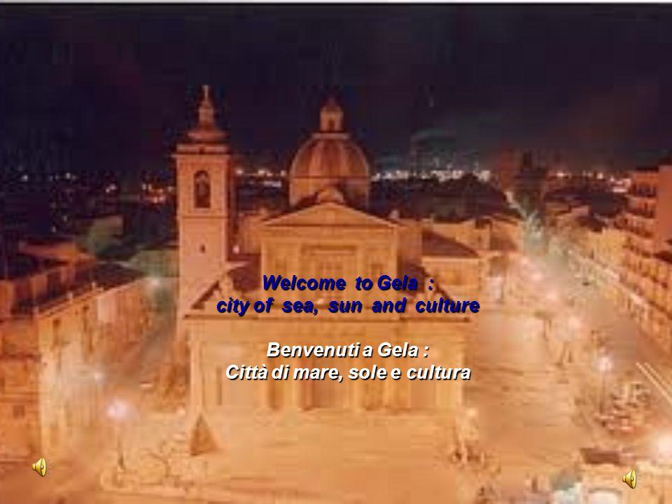 Welcome to Gela : city of sea, sun and culture Benvenuti a Gela : Città di mare, sole e cultura