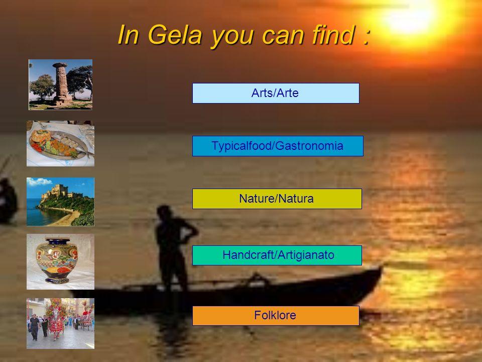In Gela you can find : Handcraft/Artigianato Arts/Arte Nature/Natura Folklore Typicalfood/Gastronomia