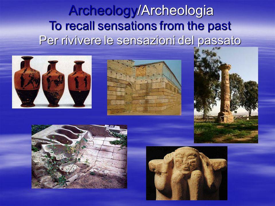 Archeology/Archeologia To recall sensations from the past Archeology/Archeologia To recall sensations from the past Per rivivere le sensazioni del passato