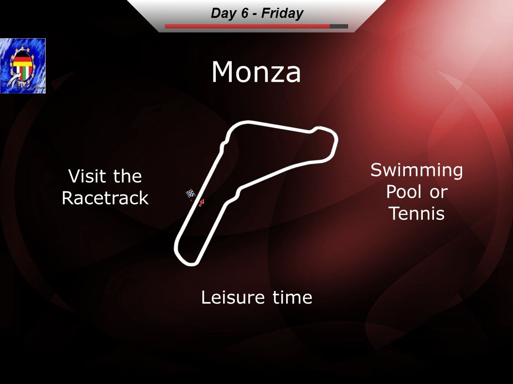 Monza Visit the Racetrack Swimming Pool or Tennis Leisure time Day 6 - Friday