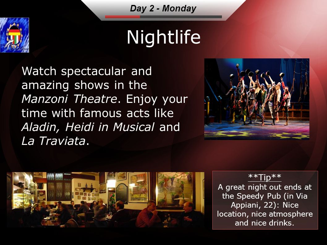 Nightlife Watch spectacular and amazing shows in the Manzoni Theatre.