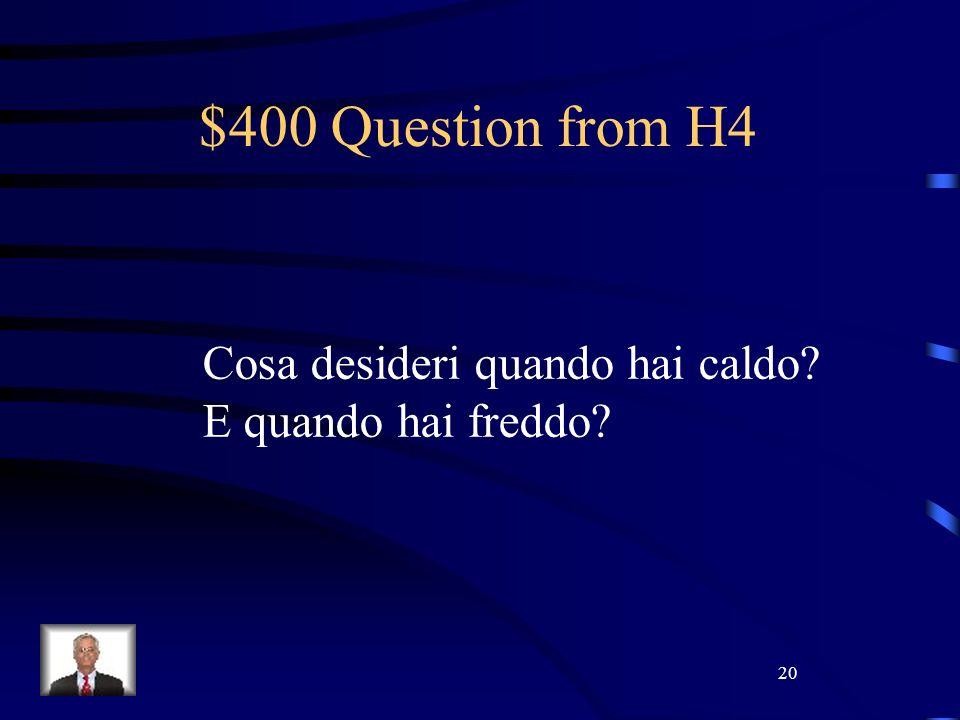 20 $400 Question from H4 Cosa desideri quando hai caldo? E quando hai freddo?