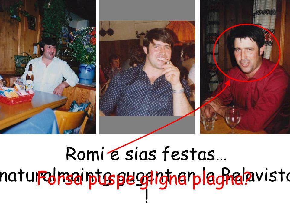 Romi e sias festas… naturalmaintg gugent an la Belavista ! Forsa puspe gligna plagna