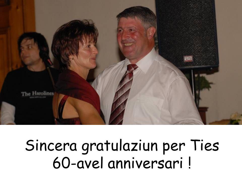 Sincera gratulaziun per Ties 60-avel anniversari !