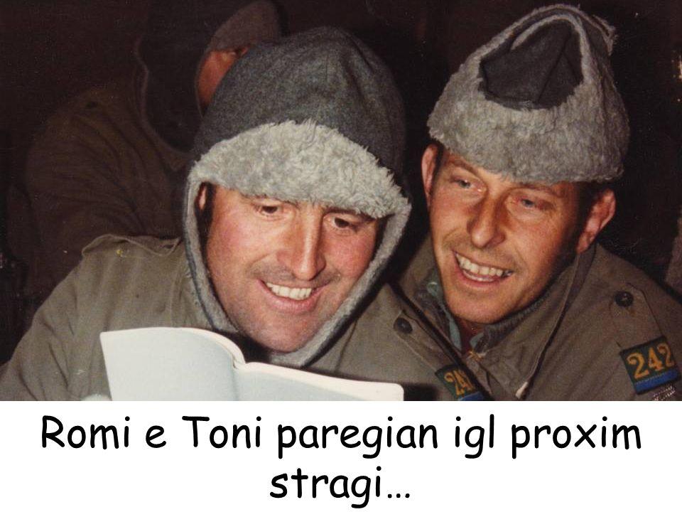 Romi e Toni paregian igl proxim stragi…