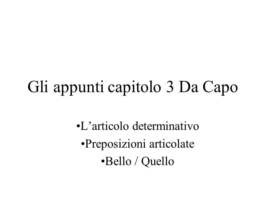 Gli appunti capitolo 3 Da Capo Larticolo determinativo Preposizioni articolate Bello / Quello