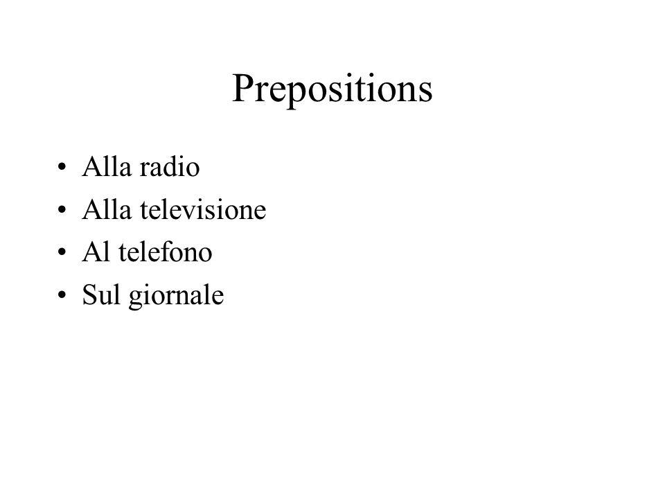 Prepositions Alla radio Alla televisione Al telefono Sul giornale