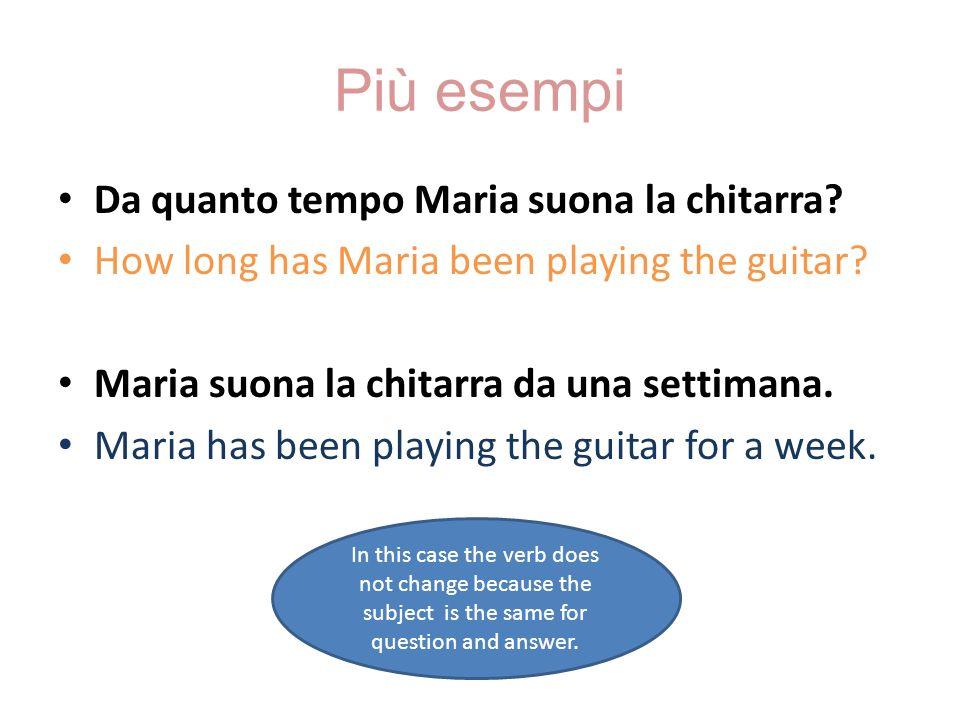 Più esempi Da quanto tempo Maria suona la chitarra? How long has Maria been playing the guitar? Maria suona la chitarra da una settimana. Maria has be
