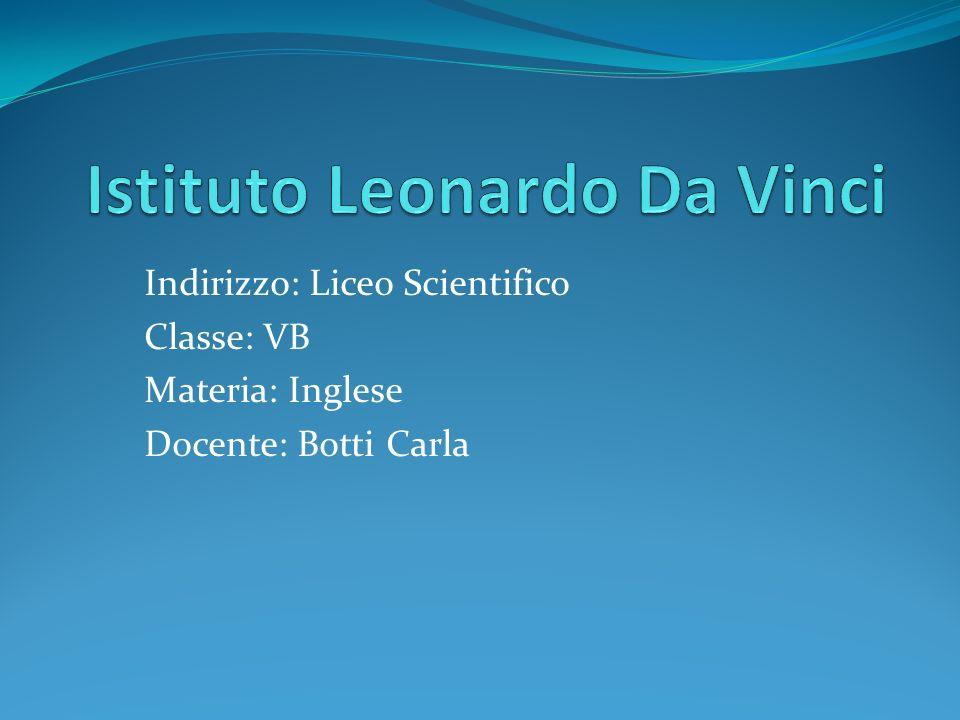 Indirizzo: Liceo Scientifico Classe: VB Materia: Inglese Docente: Botti Carla