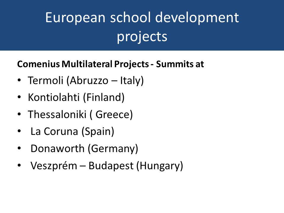 European school development projects Comenius Multilateral Projects - Summits at Termoli (Abruzzo – Italy) Kontiolahti (Finland) Thessaloniki ( Greece) La Coruna (Spain) Donaworth (Germany) Veszprém – Budapest (Hungary)