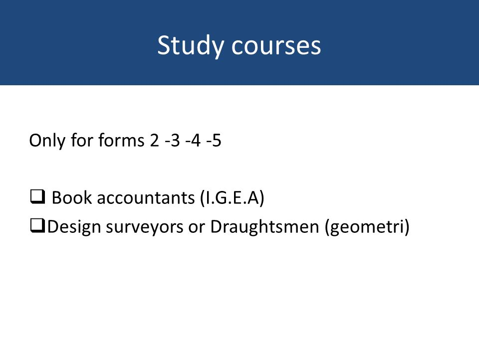 Study courses Only for forms 2 -3 -4 -5 Book accountants (I.G.E.A) Design surveyors or Draughtsmen (geometri)