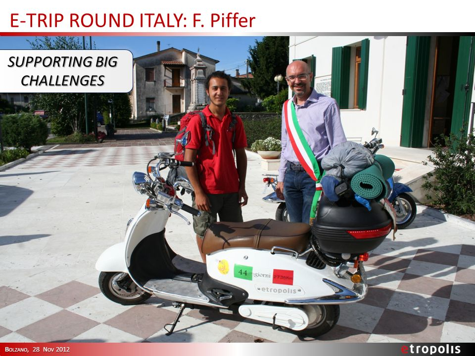 E-TRIP ROUND ITALY: F. Piffer SUPPORTING BIG CHALLENGES B OLZANO, 28 N OV 2012