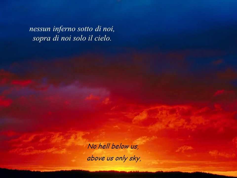 No hell below us, above us only sky, nessun inferno sotto di noi, sopra di noi solo il cielo.