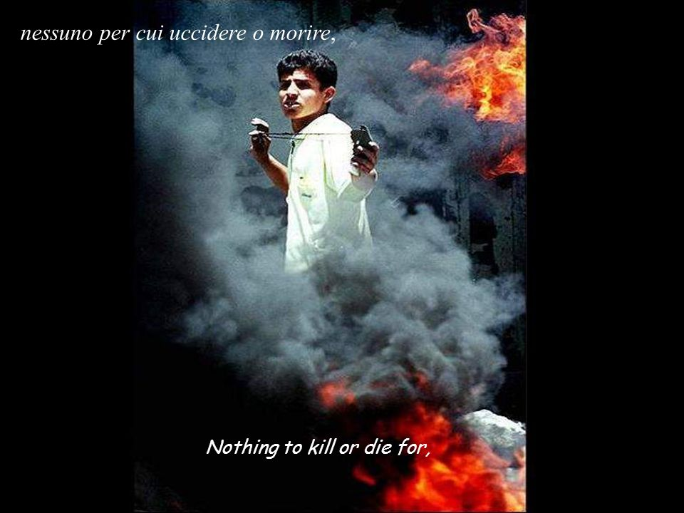 Nothing to kill or die for, nessuno per cui uccidere o morire,