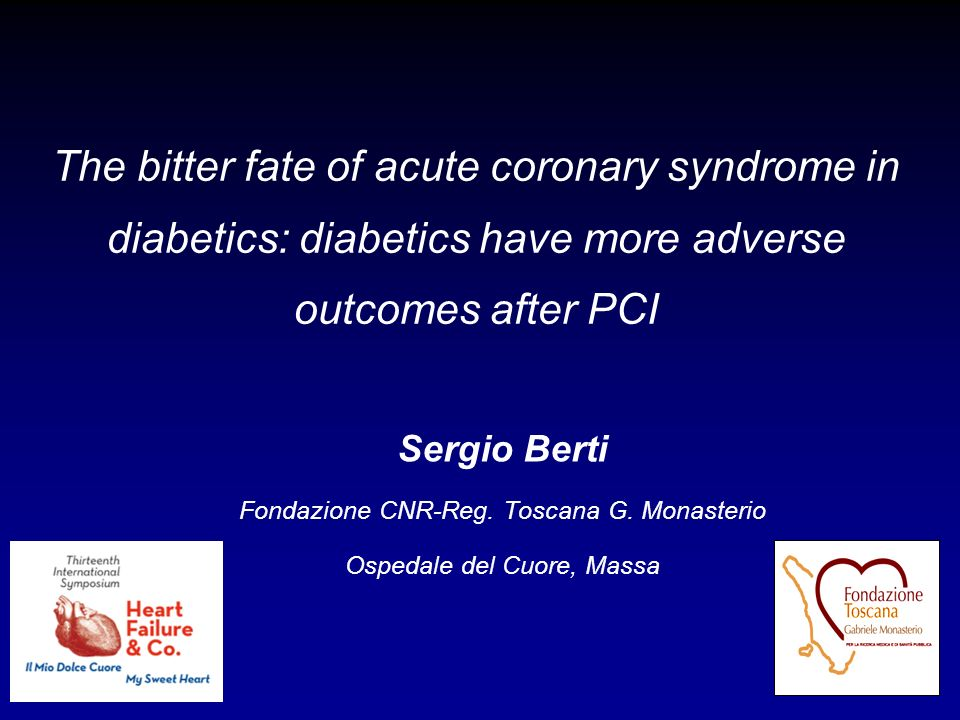 The bitter fate of acute coronary syndrome in diabetics: diabetics have more adverse outcomes after PCI Sergio Berti Fondazione CNR-Reg. Toscana G. Mo