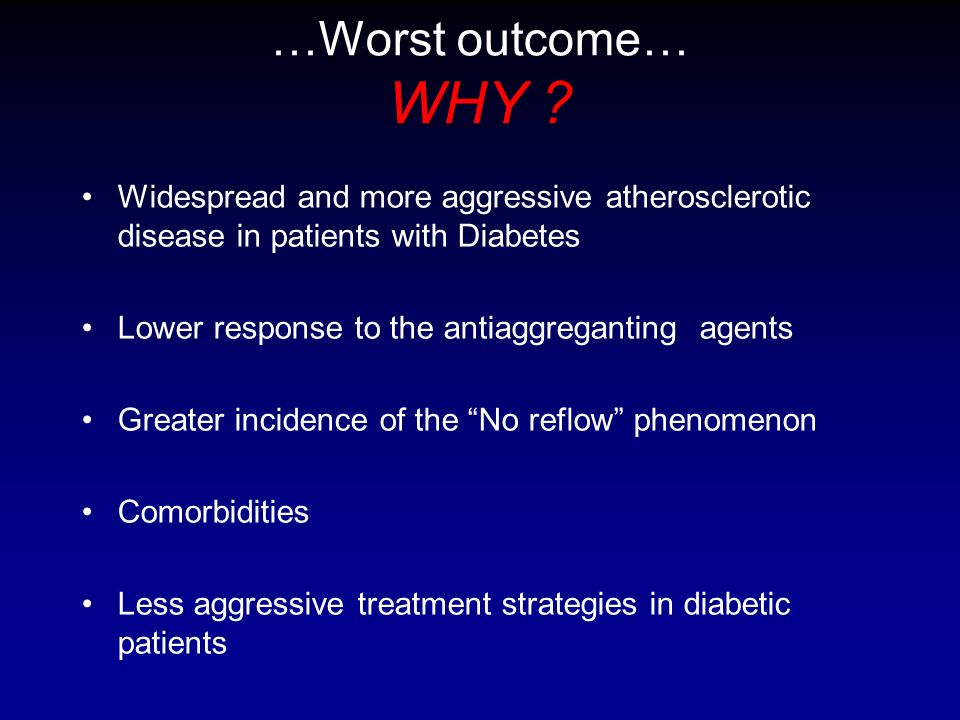 Widespread and more aggressive atherosclerotic disease in patients with Diabetes Lower response to the antiaggreganting agents Greater incidence of th