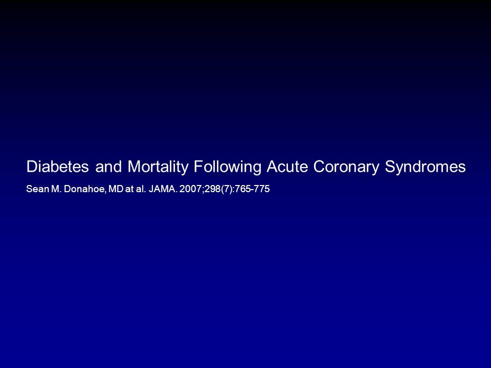 Diabetes and Mortality Following Acute Coronary Syndromes Sean M.