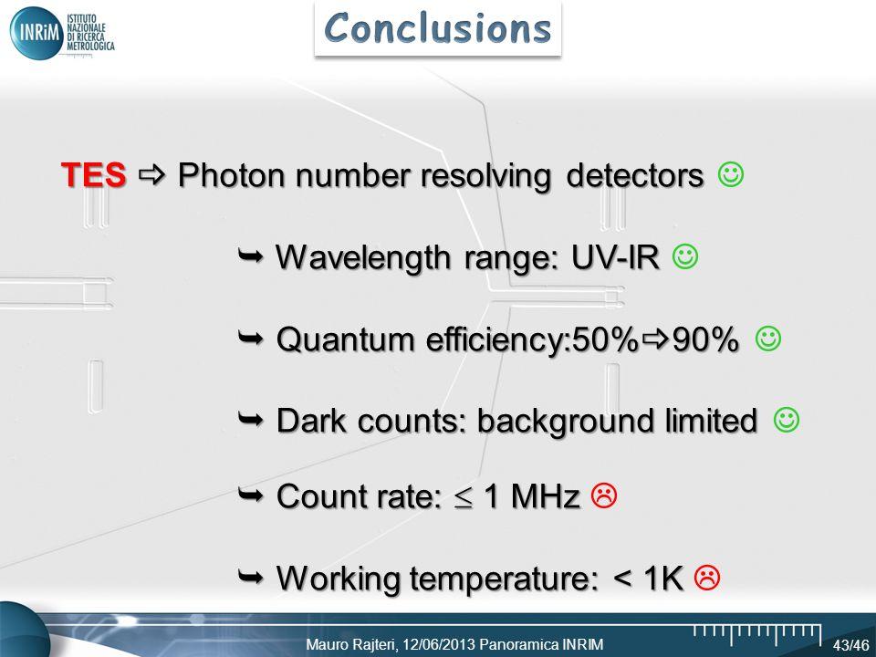 Mauro Rajteri, 12/06/2013 Panoramica INRIM 43/46 TES Photon number resolving detectors TES Photon number resolving detectors Wavelength range: UV-IR W