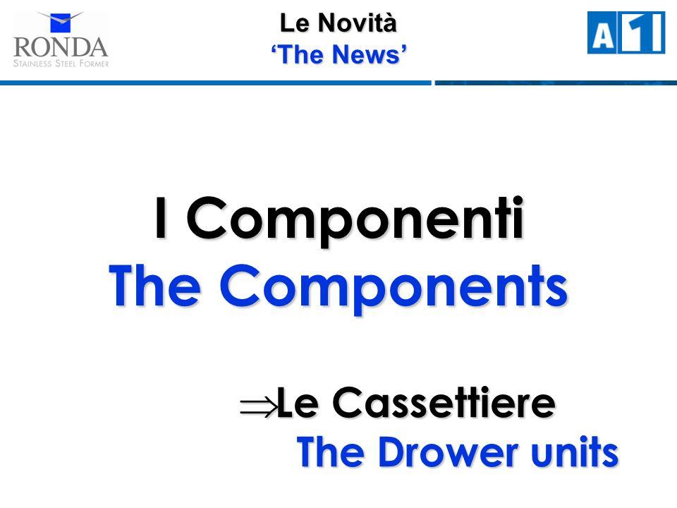 Le Novità The News I Componenti The Components Le Cassettiere The Drower units Le Cassettiere The Drower units