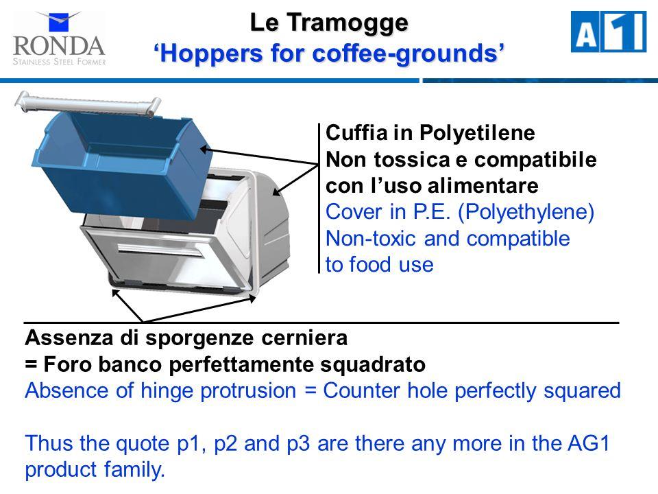 Le Tramogge Hoppers for coffee-grounds Cuffia in Polyetilene Non tossica e compatibile con luso alimentare Cover in P.E.