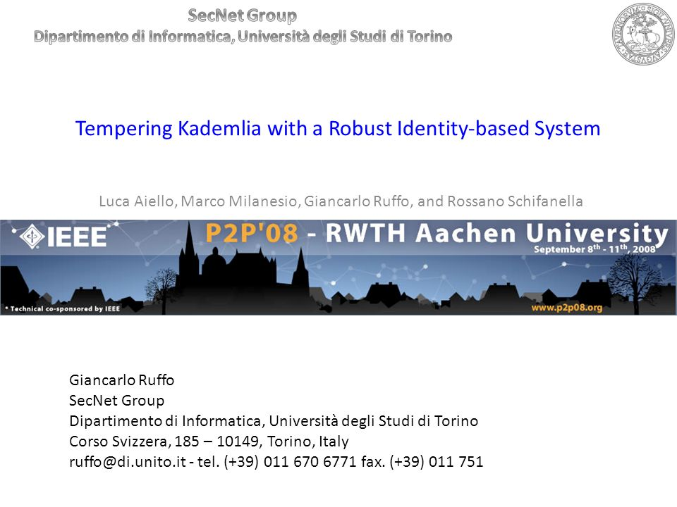 Tempering Kademlia with a Robust Identity-based System Luca Aiello, Marco Milanesio, Giancarlo Ruffo, and Rossano Schifanella Giancarlo Ruffo SecNet G