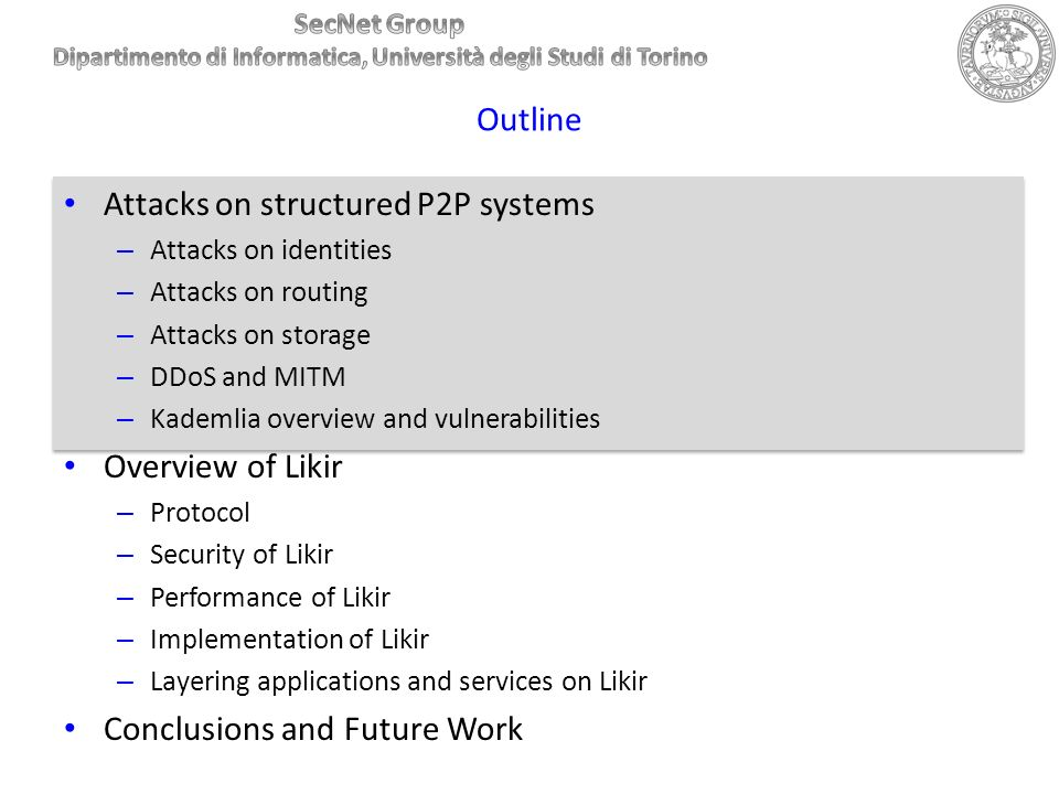 Outline Attacks on structured P2P systems – Attacks on identities – Attacks on routing – Attacks on storage – DDoS and MITM – Kademlia overview and vu