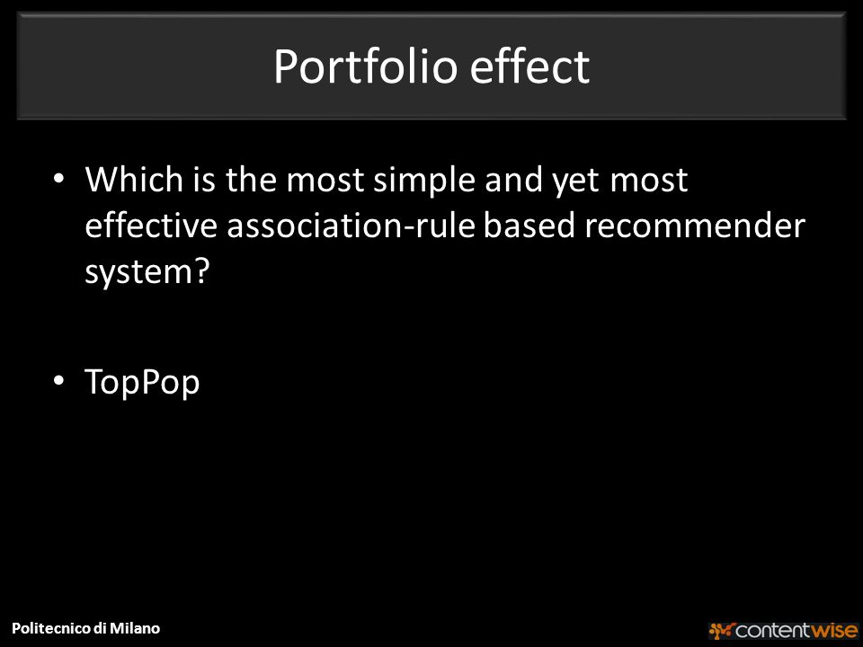 Politecnico di Milano Portfolio effect Which is the most simple and yet most effective association-rule based recommender system.