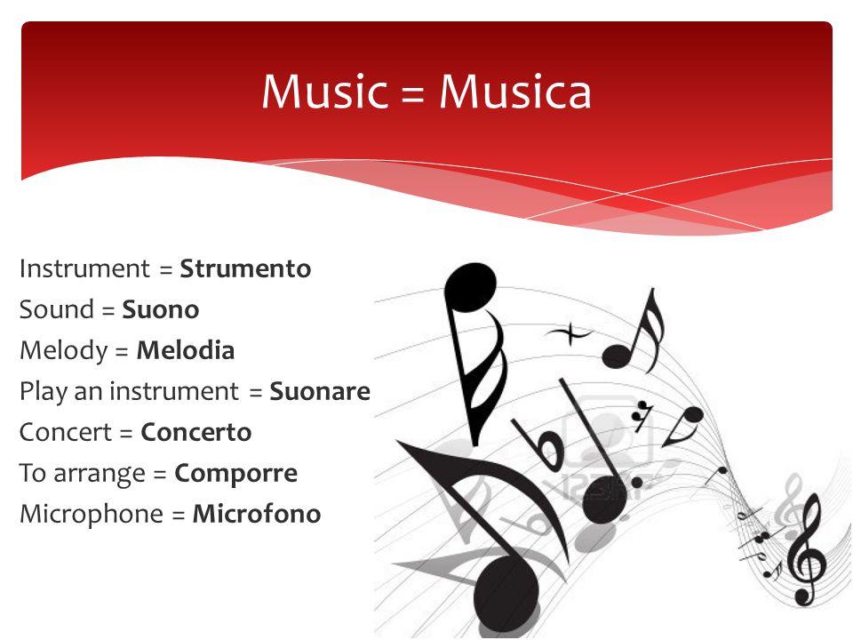 Instrument = Strumento Sound = Suono Melody = Melodia Play an instrument = Suonare Concert = Concerto To arrange = Comporre Microphone = Microfono Mus