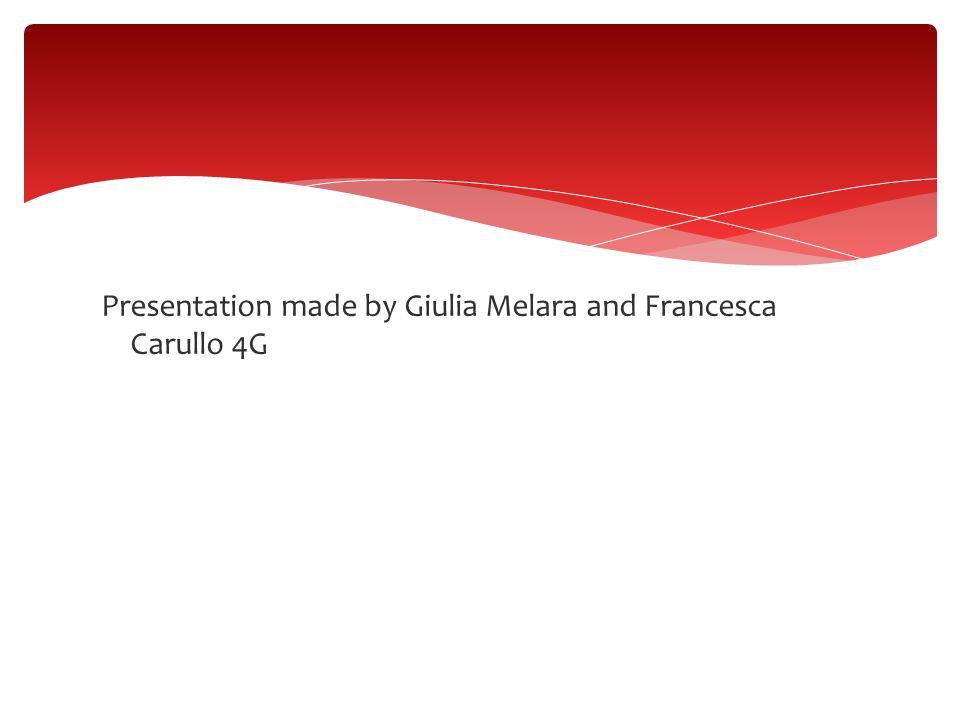 Presentation made by Giulia Melara and Francesca Carullo 4G