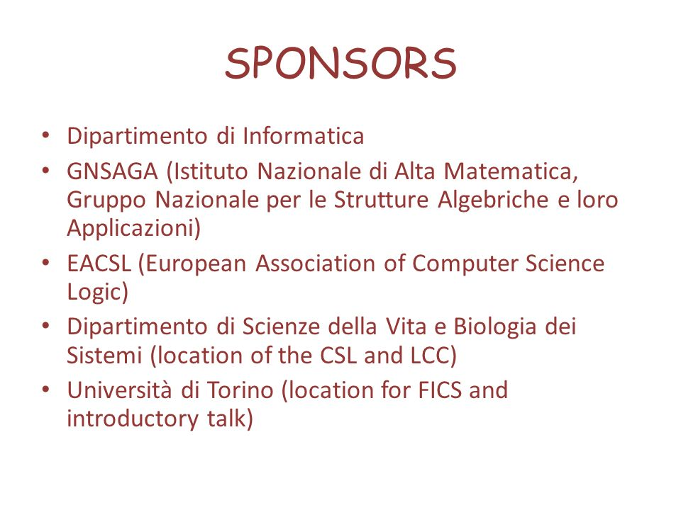 SPONSORS Dipartimento di Informatica GNSAGA (Istituto Nazionale di Alta Matematica, Gruppo Nazionale per le Strutture Algebriche e loro Applicazioni)